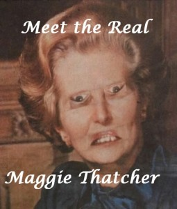 MEET THE REAL MAGGIE THATCHER